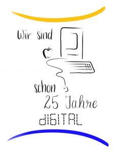 Wir sind schon 25 Jahre digital
